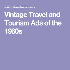 Vintage Travel and Tourism Ads of the 1960s
