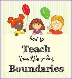How to teach your children to set boundaries for themselves with other people