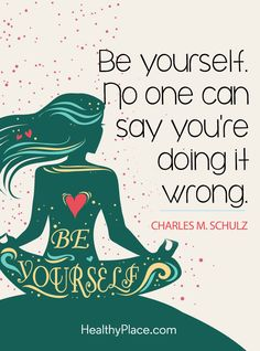 Quote about self-confidence - Be yourself. No one can say you're doing it wrong.