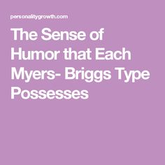 The Sense of Humor that Each Myers- Briggs Type Possesses
