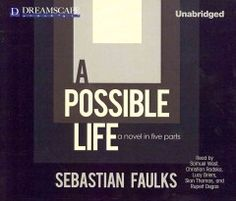 A Possible Life by Sebastian Faulks March 2013