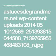 astucesdegrandmere.net wp-content uploads 2014 05 1012569_251393815044508_7139765955468483108_n.jpg