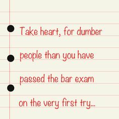 Take heart, for dumber people than you have passed the bar exam on the very first try...   #barexam