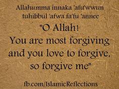 Dua ❤ ALLAHumma innaka afuwwun, tuhibbul-afwa, fa`fu anni (O ALLAH, You are Most Forgiving, and You love forgiveness; so forgive me).