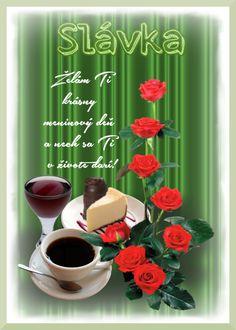 Slávka Želám Ti krásny meninový deň a nech sa Ti v živote darí!