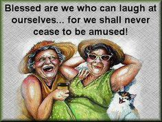 Blessed are we who can laugh at ourselves..for we shall never cease to be amused.