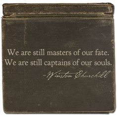 """We are still masters of our fate. We are still captains of our souls."" - Winston Churchill quote http://www.DebbieKrug.mobi"