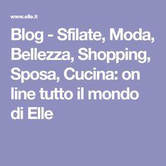 Blog - Sfilate, Moda, Bellezza, Shopping, Sposa, Cucina: on line tutto il mondo di Elle