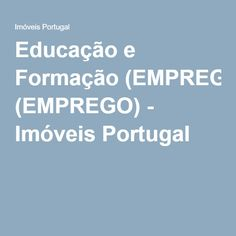 Educação e Formação (EMPREGO) - Imóveis Portugal