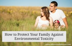 Podcast: How to Protect Your Family from Environmental Toxicity http://www.adoctorinthehouse.com/blog/protectyourfamilyfromtoxins