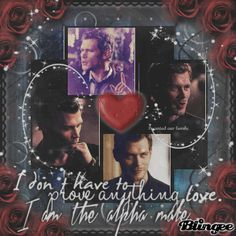 I don't have to prove anything love. I am the alpha male. Klaus - Vampire Diaries 3 3 3