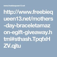 http://www.freebiequeen13.net/mothers-day-braceletamazon-egift-giveaway.html#sthash.TpqfxHZV.qjtu