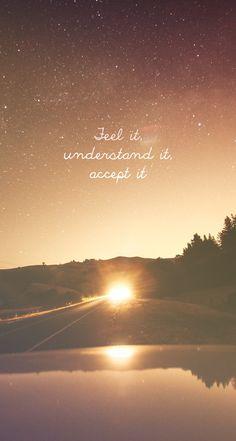 feel it,understand it,accept it
