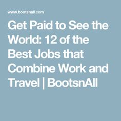 Get Paid to See the World: 12 of the Best Jobs that Combine Work and Travel | BootsnAll