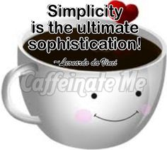 Coffee, keep it simple.