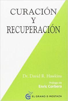 Curación Y Recuperación Inspirados a un curso de milagros: Amazon.es: David Hawkins http://amzn.to/2bMEECv