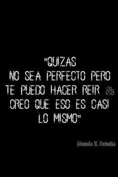 #Frasesdeamor :Quizás no sea perfecto, pero te puedo hacer reir. Creo que eso es casi lo mismo.