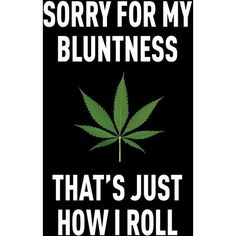 Marijuana Poster Sorry For My Bluntness Dorm Bathroom Bedroom Cannabis... ❤ liked on Polyvore featuring home, home decor, wall art, friends poster, leaf wall art and leaf home decor