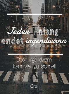 Jeder Anfang endet irgendwann, doch irgendwann kam viel zu schnell -Cro Story Quotes, Status Quotes, Me Quotes, German Quotes, English Quotes, Small Words, Crush Quotes, True Words, Music Lyrics
