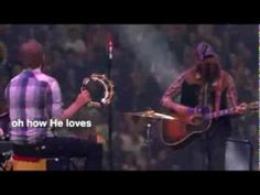 David Crowder - How He Loves (Passion Christian Conferences, David Crowder, I Am Second, Love Him, My Love, How To Express Feelings, I Saw The Light, Praise And Worship, Beautiful Love