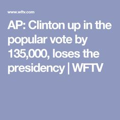 AP: Clinton up in the popular vote by 135,000, loses the presidency | WFTV