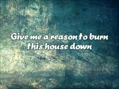 """Give Me A Reason: Three Days Grace. """"Give me a reason for disaster, and I'll be happy ever after.""""<3"""