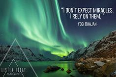 """""""I don't expect miracles. I rely on them. - Yogi Bhajan. We totally agree with him, we have witnessed some true miracles in the past few weeks and dare to rely on them now. Thank you universe! We will tell more about these miracles soon on Listen Today (http://listentoday.nl)"""