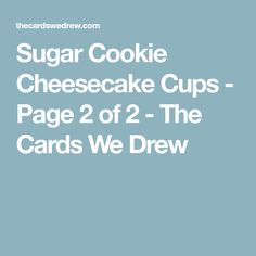 Sugar Cookie Cheesecake Cups - Page 2 of 2 - The Cards We Drew