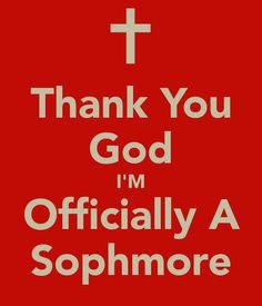 Thank You God I'M Officially A Sophmore - KEEP CALM AND CARRY ON Image Generator - brought to you by the Ministry of Information