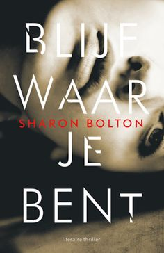 Blijf waar je bent Sharon Bolton begon haar carrière in… Best Books To Read, Good Books, Day Book, Thrillers, Book Nerd, Graphic Design, Movie Posters, Romans, Book Covers