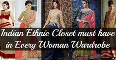 Indian ethnic clothing is more popular throughout the world. For Every woman who follows a fashion should have these essential Indian ethnic closet in her wardrobe.