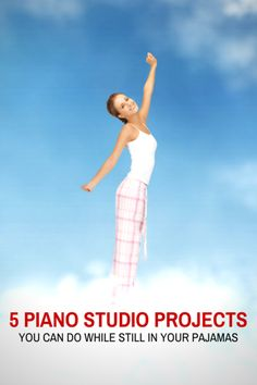 5 Productive Piano Studio Projects You Can Accomplish In Your Pj's | Teach Piano Today