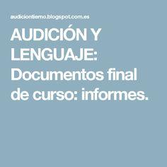 AUDICIÓN Y LENGUAJE: Documentos final de curso: informes.