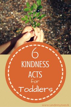 Six ways in which toddlers can do acts of kindness.