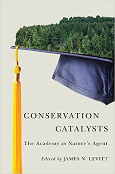 Conservation Catalysts: The Academy as Nature's Agent: James N. Levitt, Stephen Woodley: 9781558443013: Amazon.com: Books Sustainable Development, Conservation, Amazon, Nature, Books, Naturaleza, Libros, Riding Habit, Book