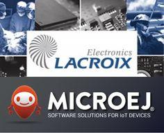 Partenariat LACROIX Electronics et de MicroEJ : le moyen pour leurs clients de gagner temps et argent pour ledéveloppement dont la partie R&D logicielle