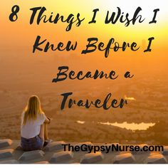 8 things a travel nurse would like everyone to know before they travel on thegypsynurse.com #gypsynurse #travelnurse #nurse #traveler