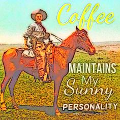 Coffee Maintains My Sunny Personality ~cowgirl blondie