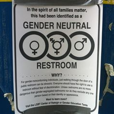 "Sign reads:  ""In spirit of all families matter, this has been identified as a  GENDER NEUTRAL RESTROOM  Why? For gender-nonconforming individuals, just walking through the door of a public restroom can be stressful. Everyone should have the rights to use a restroom without fear of discrimination. Unisex restrooms are no more dangerous than gender-segregated bathrooms nor do they exclude any one person based on their identity of appearance.  Want to learn more? Visit the LGBT Center of…"
