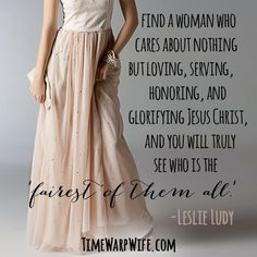 My prayer for my boys! Find a woman who cares about nothing but loving, serving, honoring, and glorifying Jesus Christ and you will truly see who is the fairest of them all. Christian Women, Christian Living, Christian Quotes, Christian Post, Godly Wife, Godly Woman, Woman Of God, Leslie Ludy, Virtuous Woman