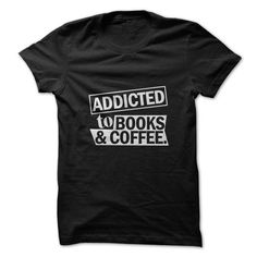 Addicted To Books & Coffee Tshirt - #tshirt girl #pullover sweater. GET IT => https://www.sunfrog.com/LifeStyle/Addicted-To-Books-Coffee-Tshirt.html?68278