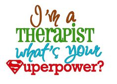 Hey, I found this really awesome Etsy listing at https://www.etsy.com/listing/192044504/im-a-therapist-whats-your-superpower