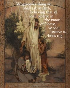 #ldsquotes #askofgod #anniehenrie Whatsoever thing ye shall ask in faith, believing that ye shall receive in the name of Christ, ye shall receive it. Enos 1:15