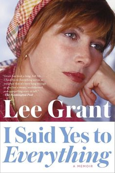 """Read """"I Said Yes to Everything A Memoir"""" by Lee Grant available from Rakuten Kobo. Born Lyova Haskell Rosenthal in New York City, actress Lee Grant spent her youth accumulating more experiences than most. Lee Grant, New York Theater, Tony Award Winners, Warren Beatty, Actor Studio, I Said Yes, Memoirs, Everything, This Book"""