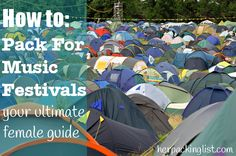 Ultimate Female Packing List for a Music Festival. Hopefully wont forget anything this year. Hub had 1 thing on his list and forgot it - the sleeping bag!!!!!!!!