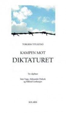 Kampen mot diktaturet av Torgrim Titlestad (Heftet)