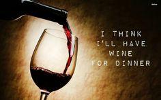 I think I'll drink wine for dinner.