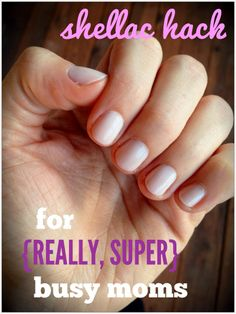 Shellac Hack for Busy Moms. THIS SERIOUSLY WORKS! And you don't have to be a mom, obviously - this is perfect for any busy chick who wants pro results from an at-home mani. Looks amazing and lasts ten days!!!