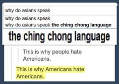 Why Do Asians Speak. this is truly why I hate Americans. And apparently according to this girl I speak the Ching Chong language. Funny Cute, The Funny, Hilarious, Asian Problems, Asian Humor, The Meta Picture, Lol, I Love To Laugh, Just For Laughs