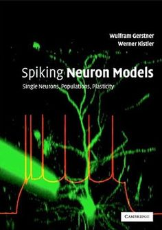 [Spiking neuron models : single neurons, populations, plasticity / Wulfram Gerstner / 2002 / 0-521-81384-0]
